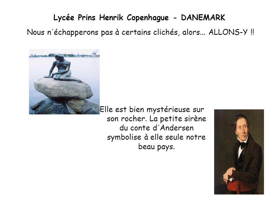 Lycée Prins Henrik Copenhague - DANEMARK Elle est bien mystérieuse sur son rocher. La petite sirène du conte d´Andersen symbolise à elle seule notre b