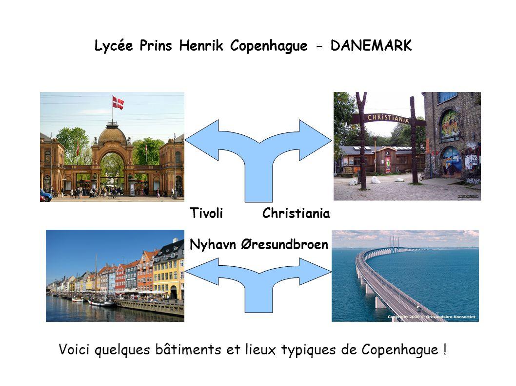 Voici quelques bâtiments et lieux typiques de Copenhague ! Lycée Prins Henrik Copenhague - DANEMARK Tivoli Christiania Nyhavn Øresundbroen