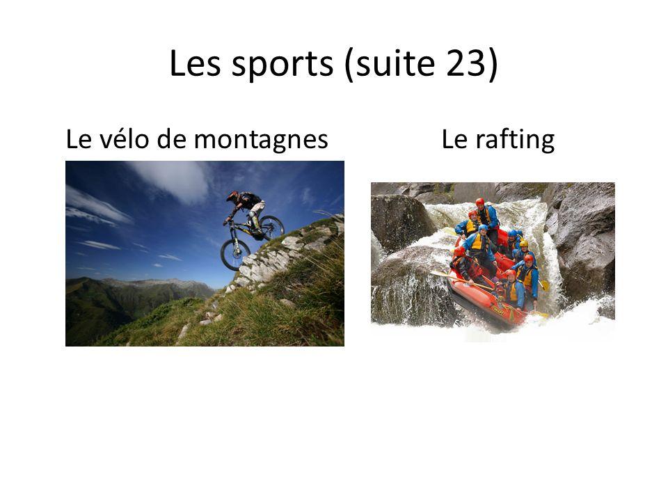 Les sports (suite 23) Le vélo de montagnesLe rafting