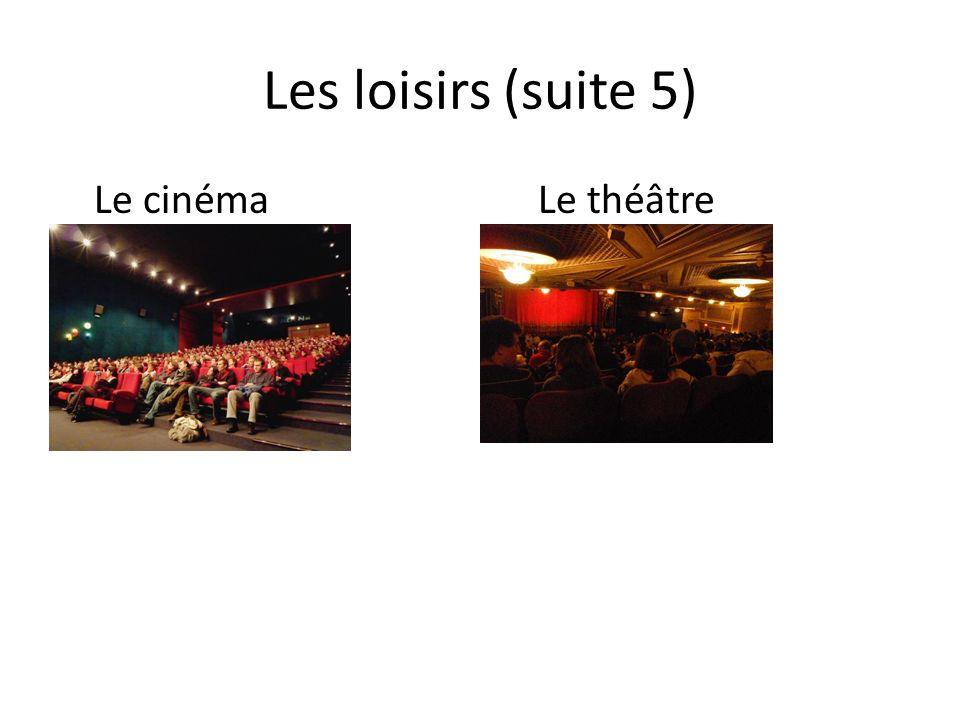 Les loisirs (suite 5) Le cinémaLe théâtre