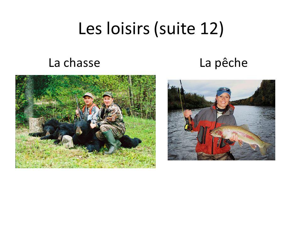 Les loisirs (suite 12) La chasseLa pêche