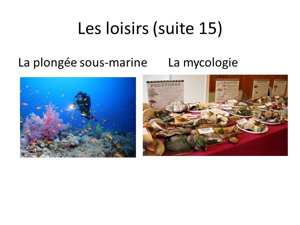Les loisirs (suite 15) La plongée sous-marineLa mycologie