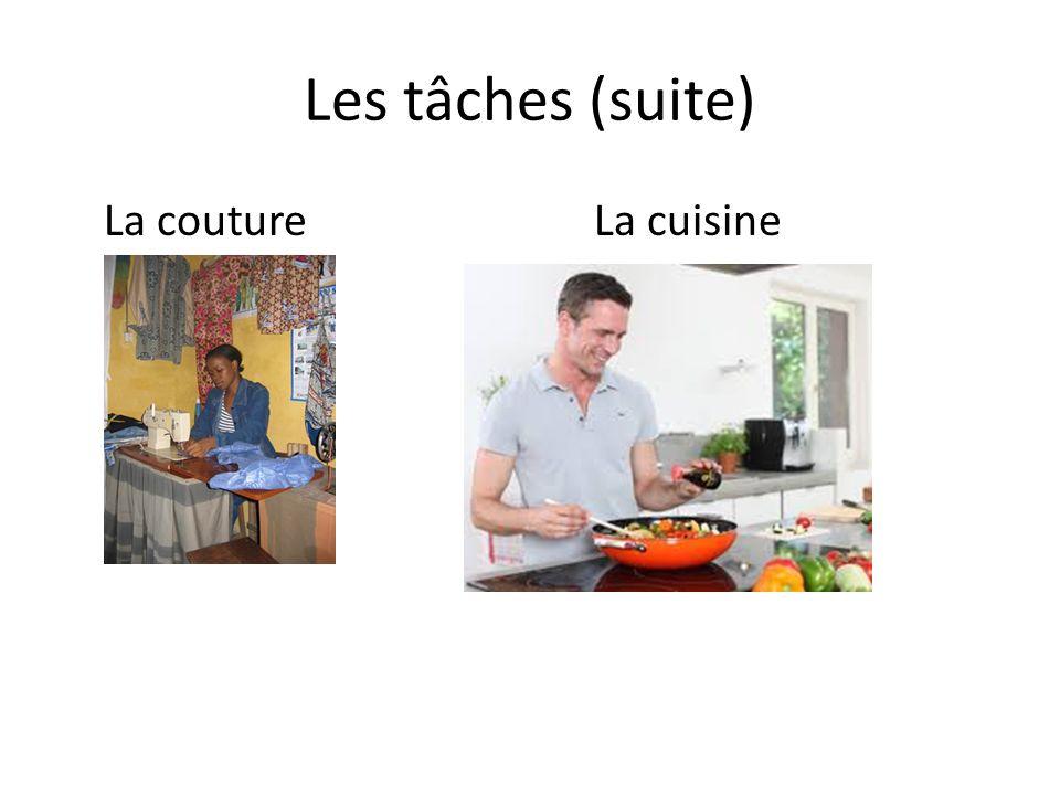 Les tâches (suite) La coutureLa cuisine