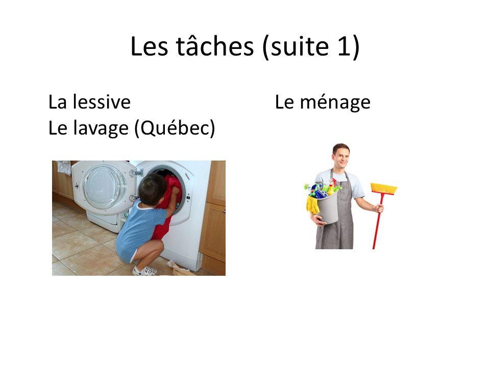 Les tâches (suite 1) La lessiveLe ménage Le lavage (Québec)