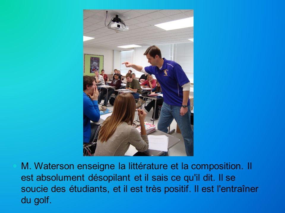 M. Waterson enseigne la littérature et la composition. Il est absolument désopilant et il sais ce qu'il dit. Il se soucie des étudiants, et il est trè