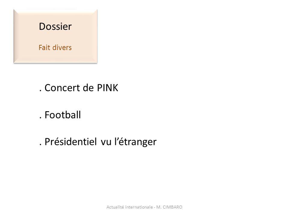 Actualité internationale - M. CIMBARO Dossier Fait divers Dossier Fait divers. Concert de PINK. Football. Présidentiel vu létranger