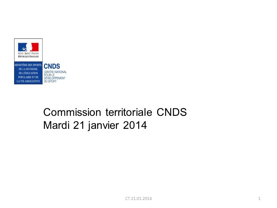 CT 21.01.20141 Commission territoriale CNDS Mardi 21 janvier 2014
