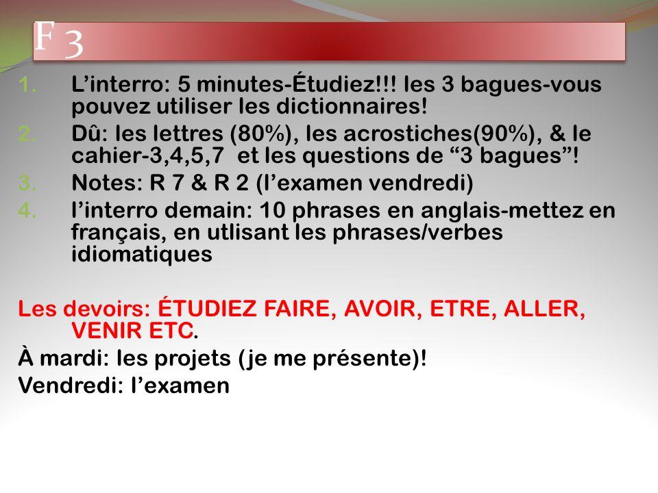 F 3 1. Linterro: 5 minutes-Étudiez!!! les 3 bagues-vous pouvez utiliser les dictionnaires! 2. Dû: les lettres (80%), les acrostiches(90%), & le cahier