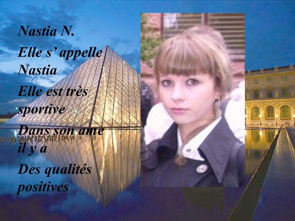 Nastia N. Elle s appelle Nastia Elle est très sportive Dans son ame il y a Des qualités positives