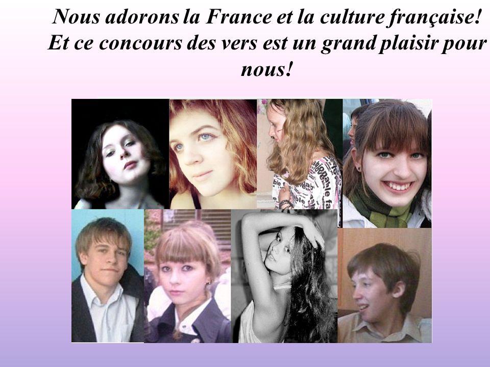 Nous adorons la France et la culture française! Et ce concours des vers est un grand plaisir pour nous!