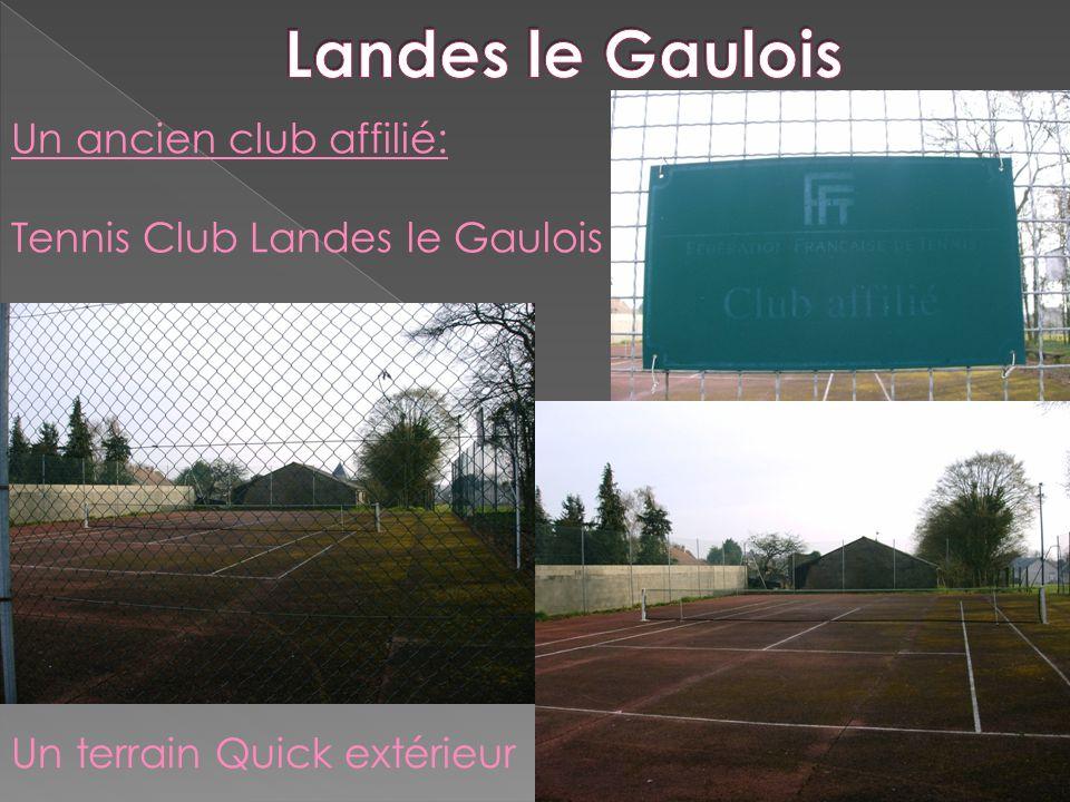 Un ancien club affilié: Tennis Club Landes le Gaulois Un terrain Quick extérieur