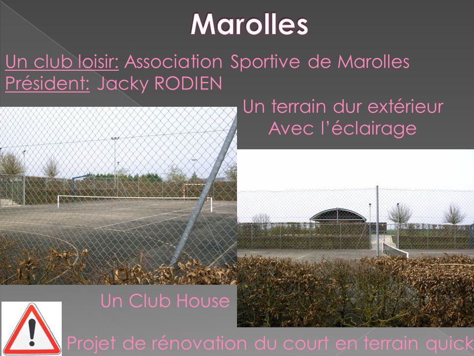 Un club loisir: Association Sportive de Marolles Président: Jacky RODIEN Un terrain dur extérieur Avec léclairage Un Club House Projet de rénovation d