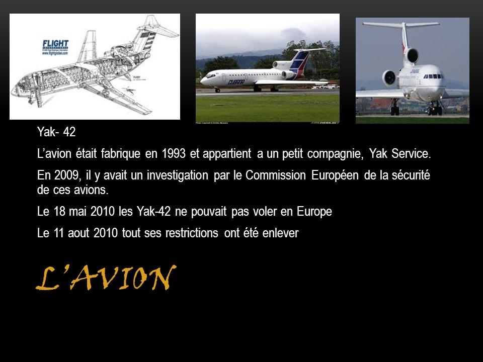 LAVION Yak- 42 Lavion était fabrique en 1993 et appartient a un petit compagnie, Yak Service. En 2009, il y avait un investigation par le Commission E