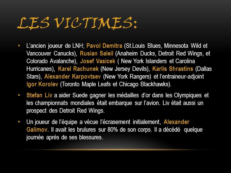 LES VICTIMES: Lancien joueur de LNH; Pavol Demitra (St.Louis Blues, Minnesota Wild et Vancouver Canucks), Rusian Saleil (Anaheim Ducks, Detroit Red Wi