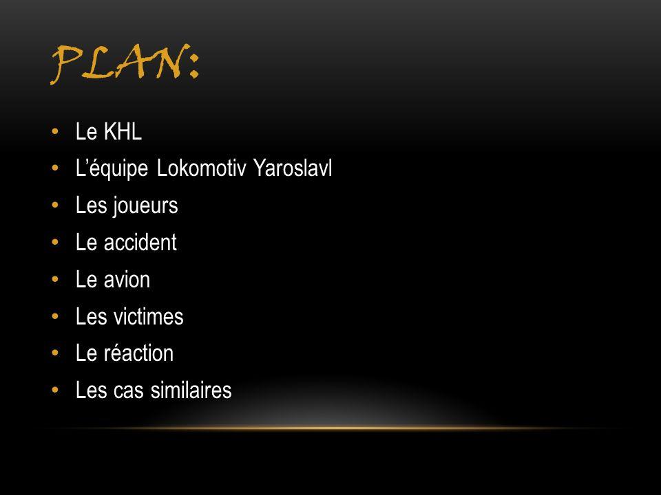PLAN : Le KHL Léquipe Lokomotiv Yaroslavl Les joueurs Le accident Le avion Les victimes Le réaction Les cas similaires