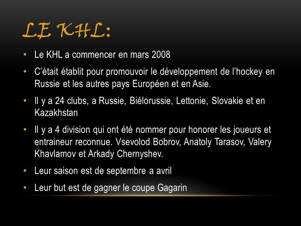 LE KHL: Le KHL a commencer en mars 2008 Cétait établit pour promouvoir le développement de lhockey en Russie et les autres pays Européen et en Asie. I
