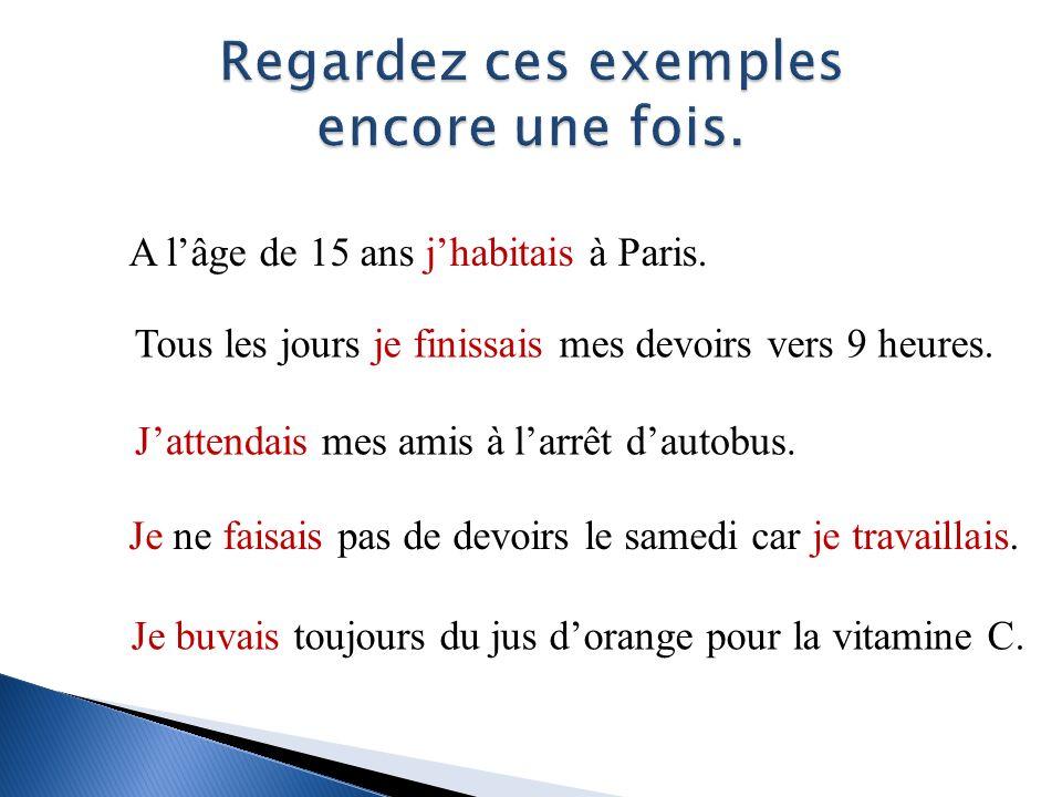 Quand j _________ neuf ans, (avoir) j __________ à Paris, et j(e) (habiter) _________ le métro tous les jours. (prendre) avais prenais habitais condit
