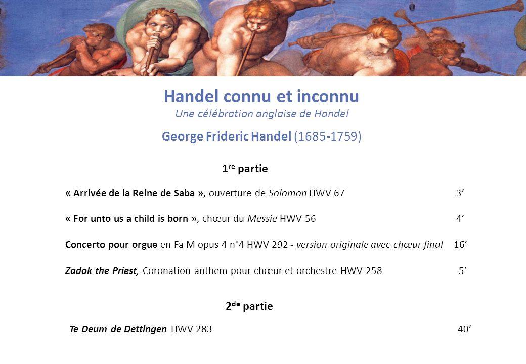 Handel connu et inconnu Une célébration anglaise de Handel George Frideric Handel (1685-1759) « Arrivée de la Reine de Saba », ouverture de Solomon HW