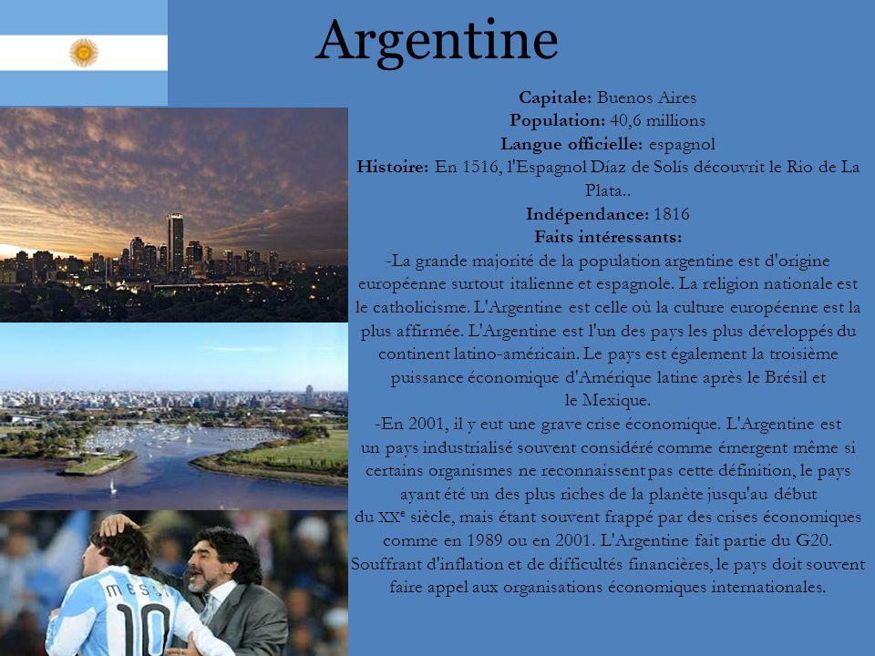 Argentine Capitale: Buenos Aires Population: 40,6 millions Langue officielle: espagnol Histoire: En 1516, l'Espagnol Díaz de Solís découvrit le Rio de