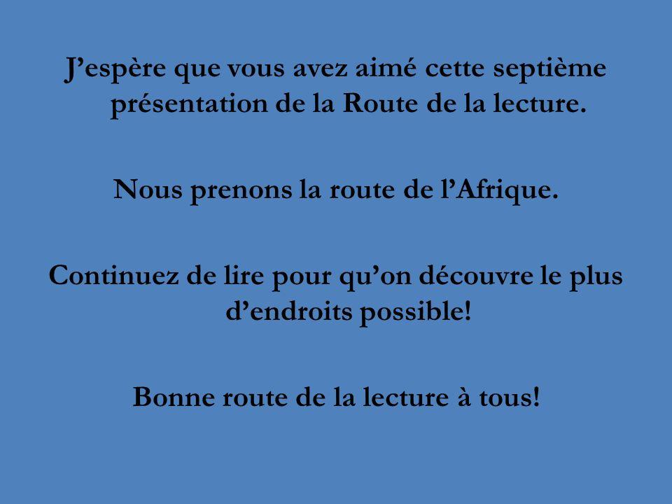 Jespère que vous avez aimé cette septième présentation de la Route de la lecture. Nous prenons la route de lAfrique. Continuez de lire pour quon décou