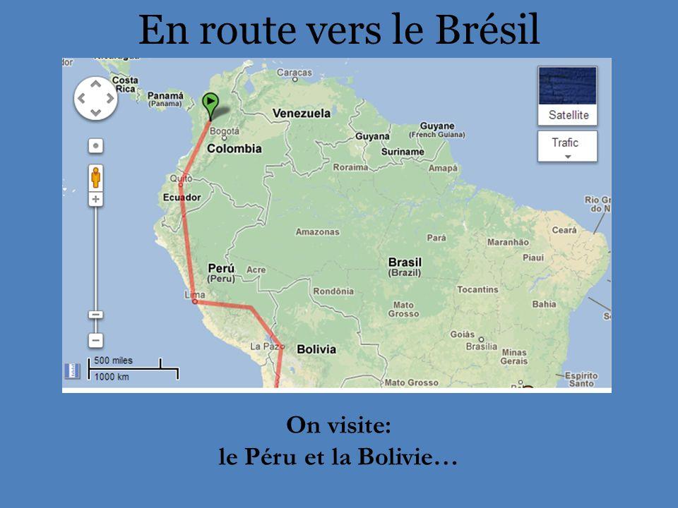 En route vers le Brésil On visite: le Péru et la Bolivie…