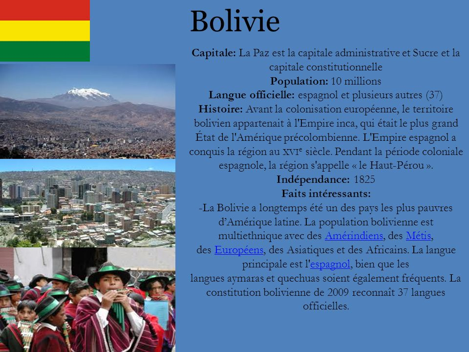 Bolivie Capitale: La Paz est la capitale administrative et Sucre et la capitale constitutionnelle Population: 10 millions Langue officielle: espagnol