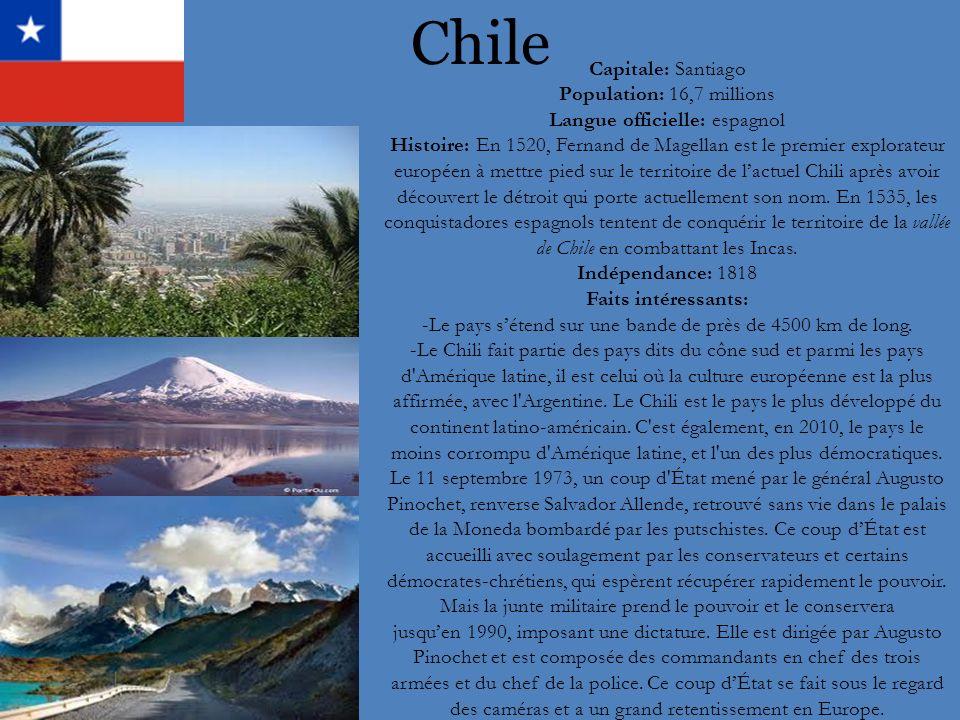Chile Capitale: Santiago Population: 16,7 millions Langue officielle: espagnol Histoire: En 1520, Fernand de Magellan est le premier explorateur europ