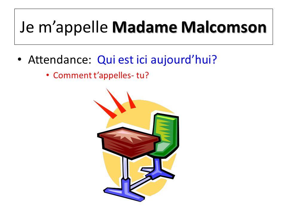 Madame Malcomson Je mappelle Madame Malcomson Attendance: Qui est ici aujourdhui.