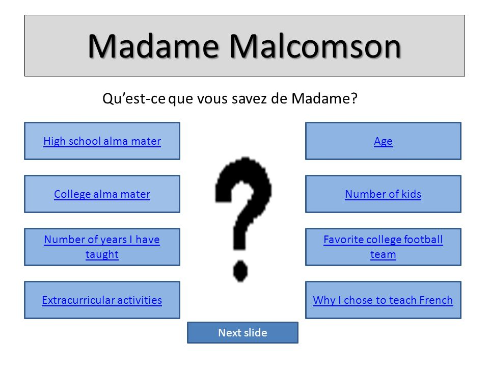 Madame Malcomson Quest-ce que vous savez de Madame? High school alma mater College alma mater Number of years I have taught Extracurricular activities