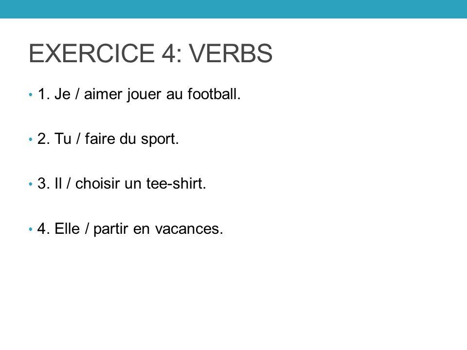 EXERCICE 4: VERBS 1. Je / aimer jouer au football.