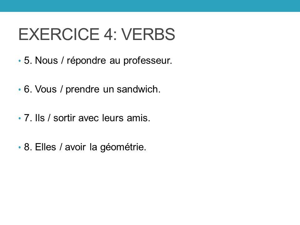 EXERCICE 4: VERBS 5. Nous / répondre au professeur.