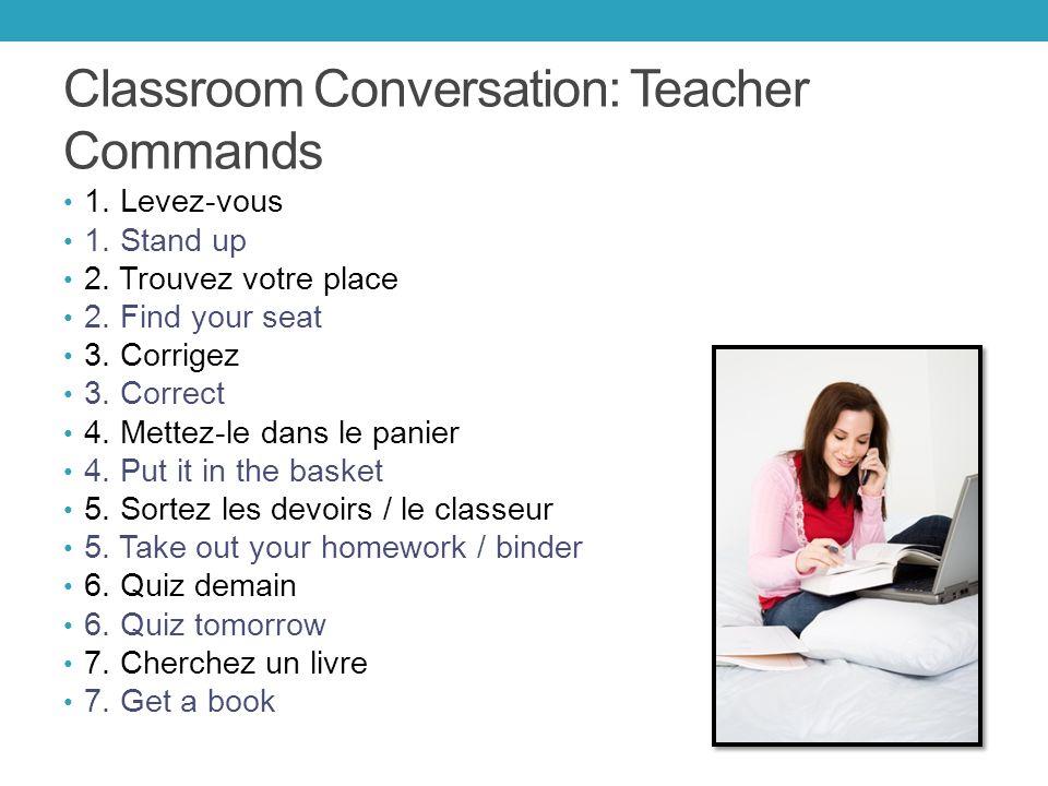 Classroom Conversation: Teacher Commands 1. Levez-vous 1.