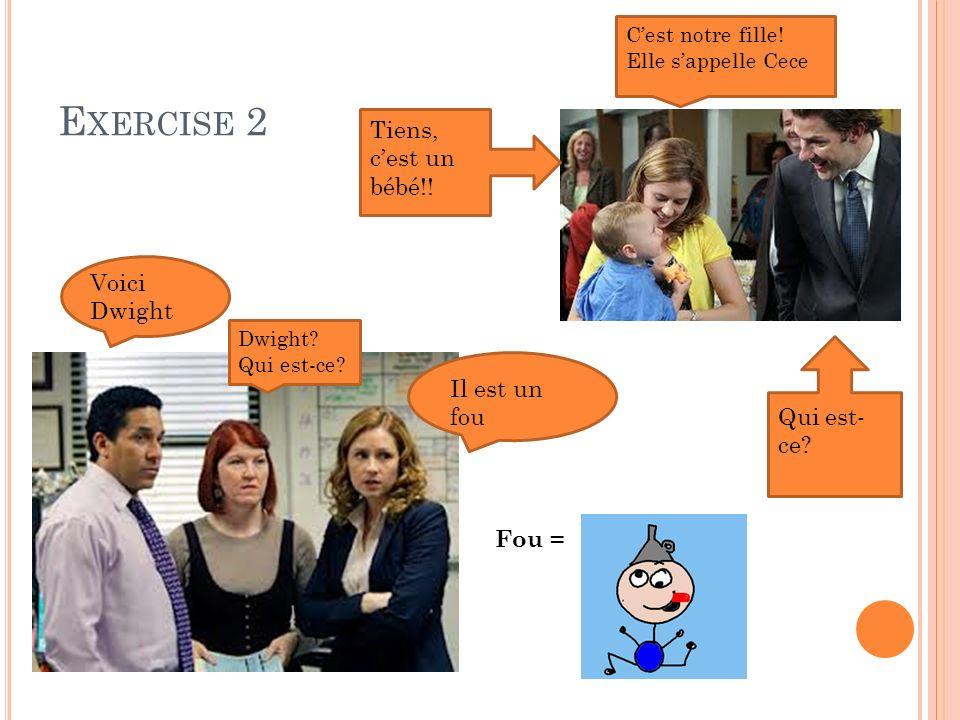 E XERCISE 3 New vocab: Comment sappelle-t-il.Comment sappelle-t-elle.
