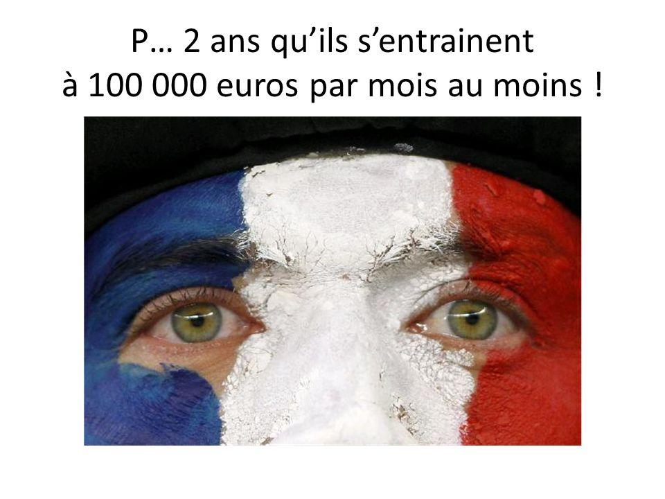 P… 2 ans quils sentrainent à 100 000 euros par mois au moins !