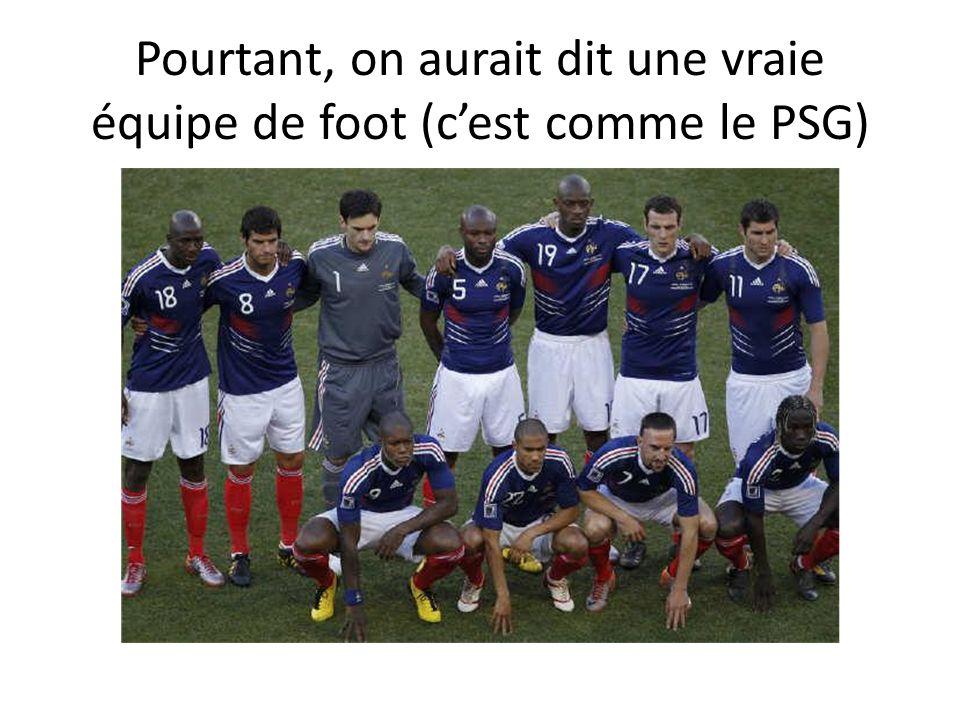 Pourtant, on aurait dit une vraie équipe de foot (cest comme le PSG)