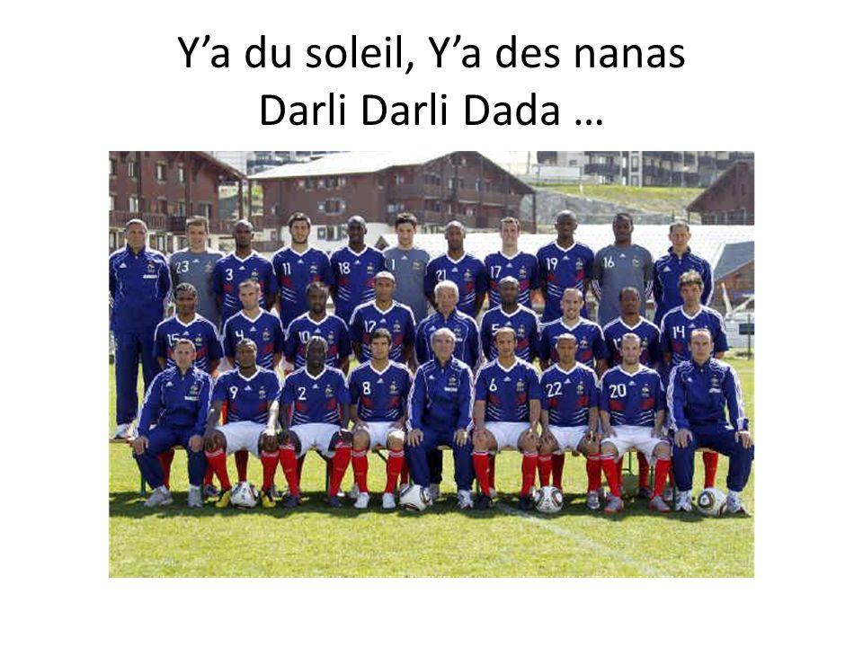 Ya du soleil, Ya des nanas Darli Darli Dada …
