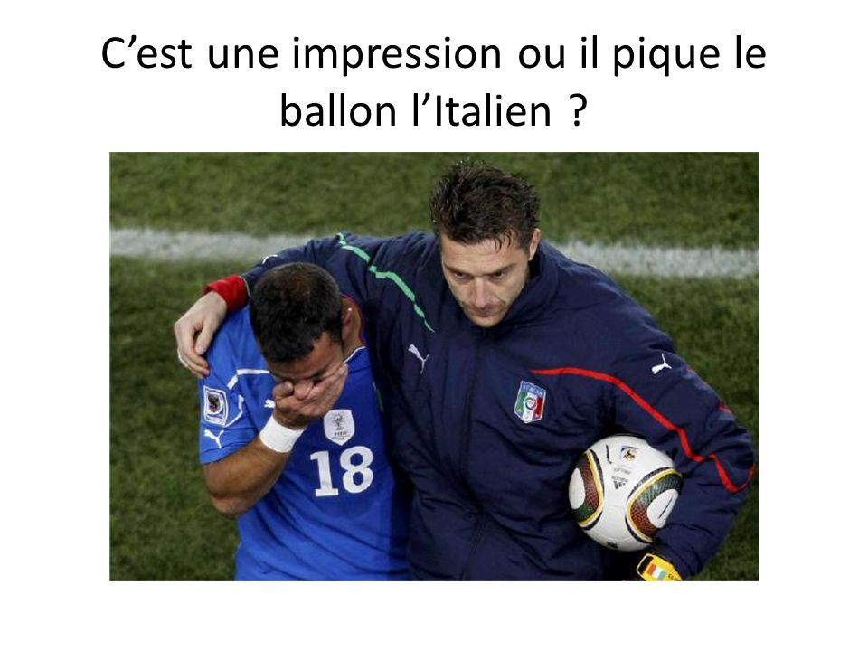 Cest une impression ou il pique le ballon lItalien