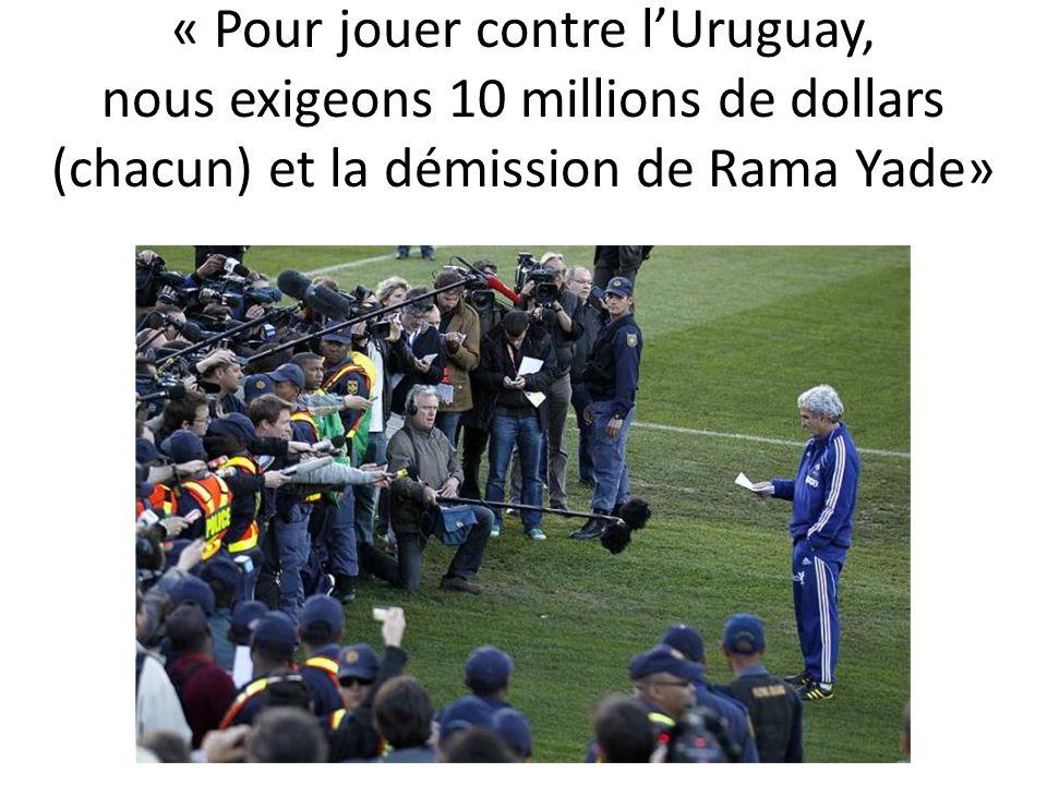 « Pour jouer contre lUruguay, nous exigeons 10 millions de dollars (chacun) et la démission de Rama Yade»
