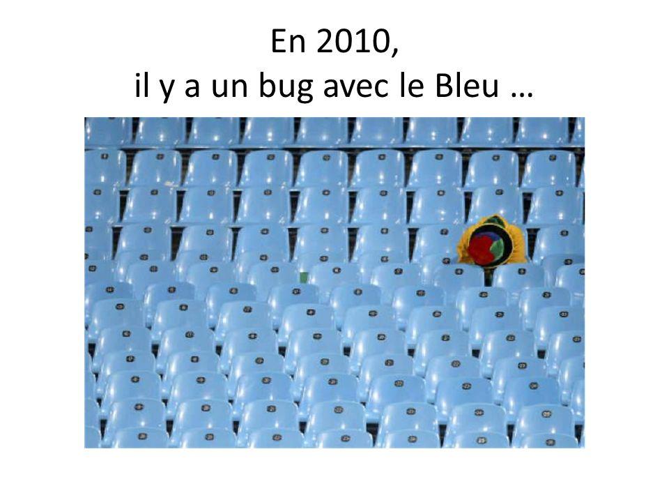 En 2010, il y a un bug avec le Bleu …