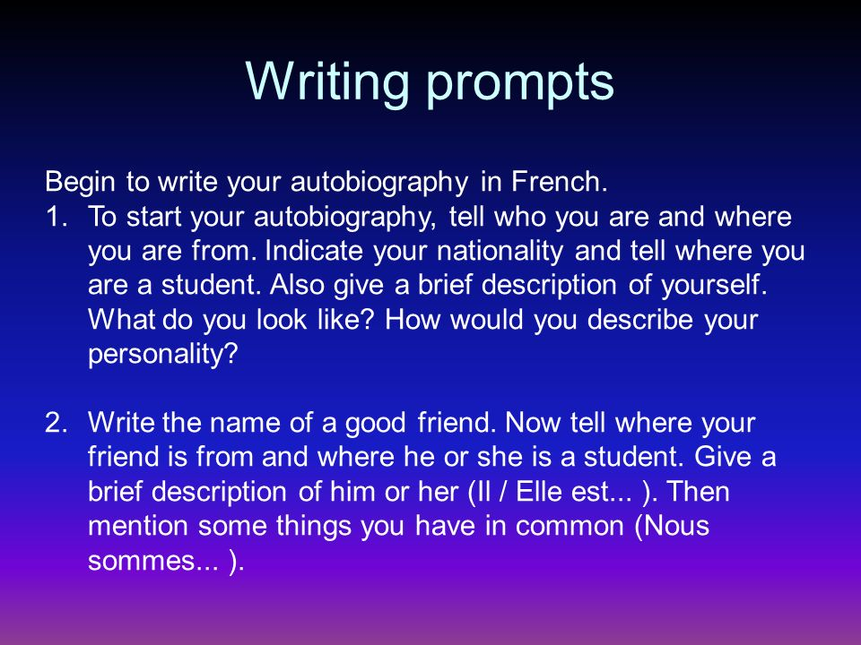 Writing prompts Begin to write your autobiography in French.