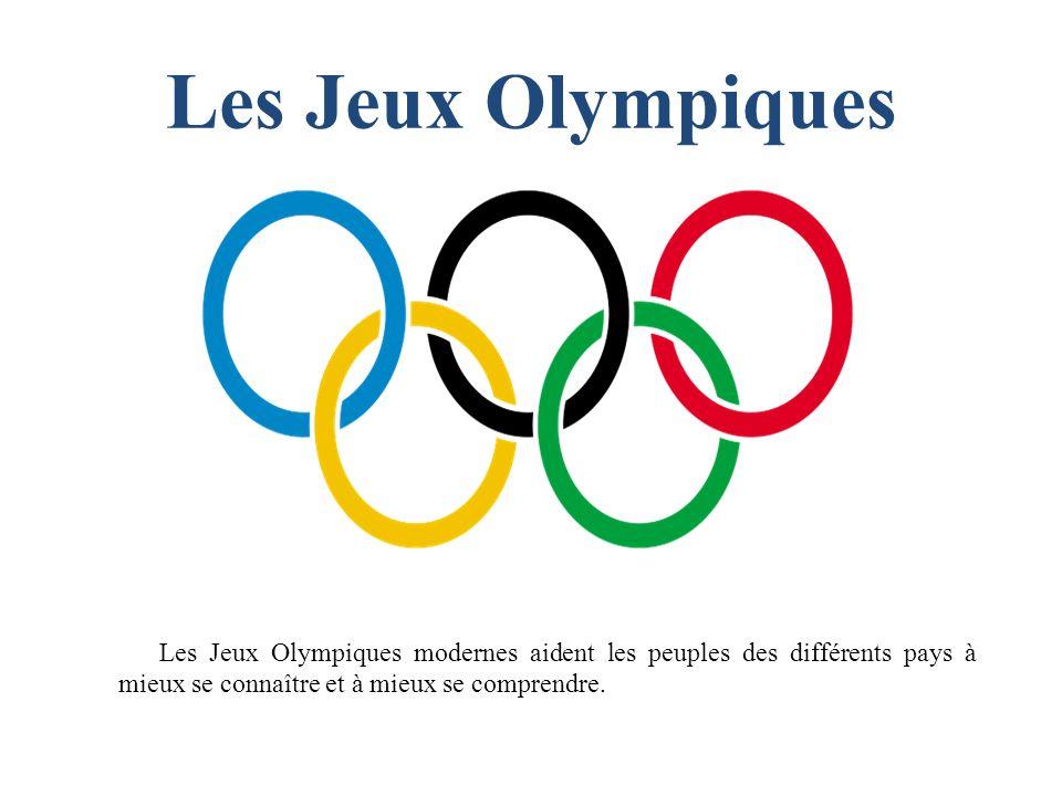 Les Jeux Olympiques Les Jeux Оlympiques modernes aident les peuples des différents pays à mieux se connaître et à mieux se comprendre.