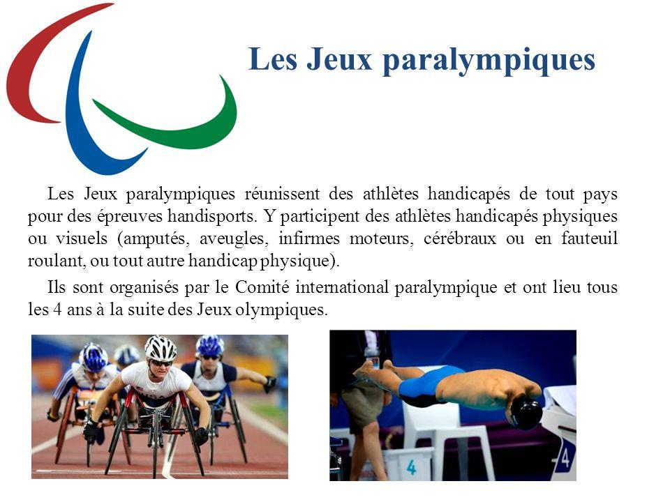Les Jeux paralympiques Les Jeux paralympiques réunissent des athlètes handicapés de tout pays pour des épreuves handisports. Y participent des athlète