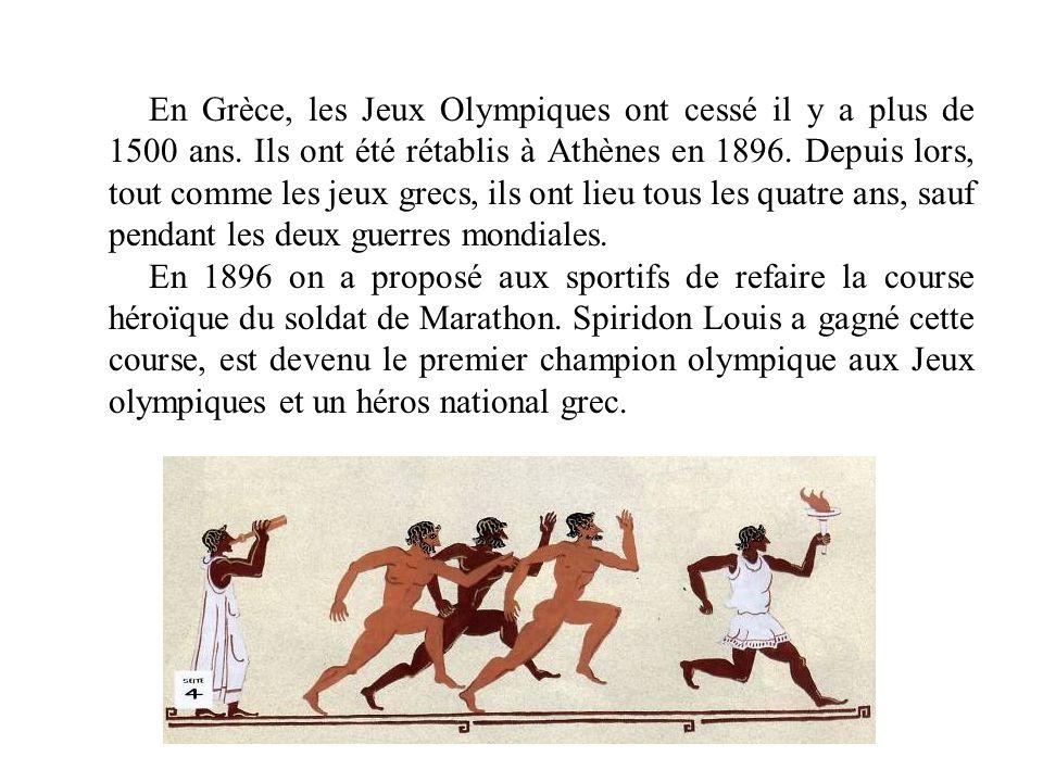 En Grèce, les Jeux Olympiques ont cessé il y a plus de 1500 ans. Ils ont été rétablis à Athènes en 1896. Depuis lors, tout comme les jeux grecs, ils o
