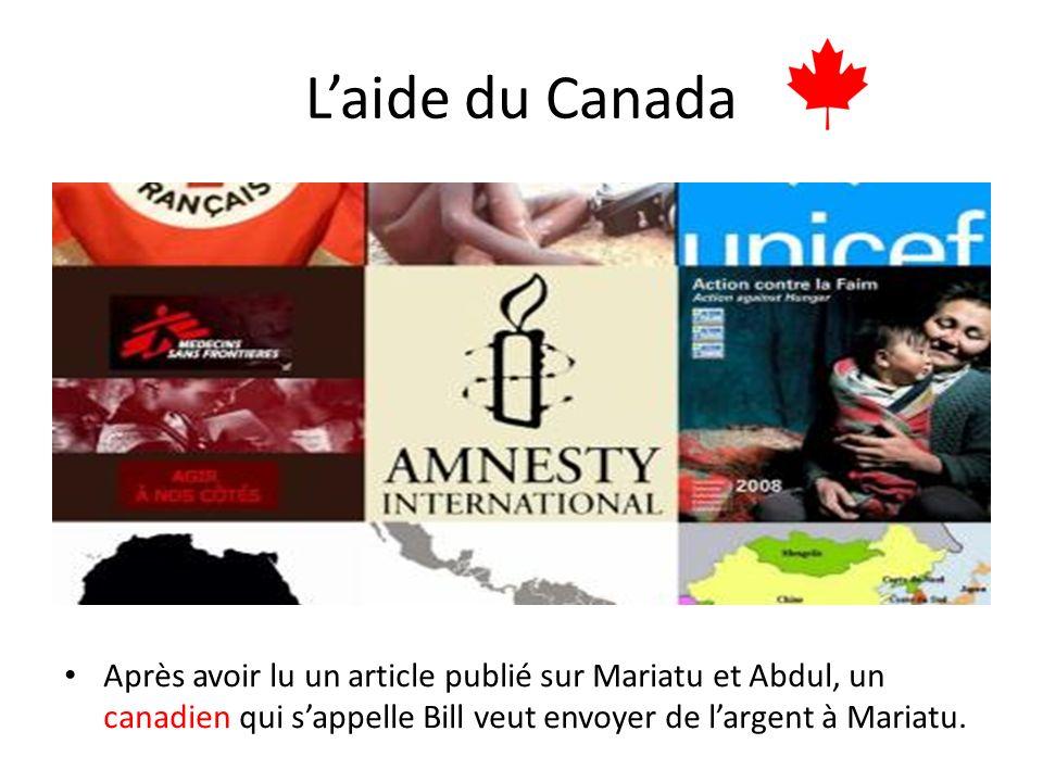 Laide du Canada Après avoir lu un article publié sur Mariatu et Abdul, un canadien qui sappelle Bill veut envoyer de largent à Mariatu.