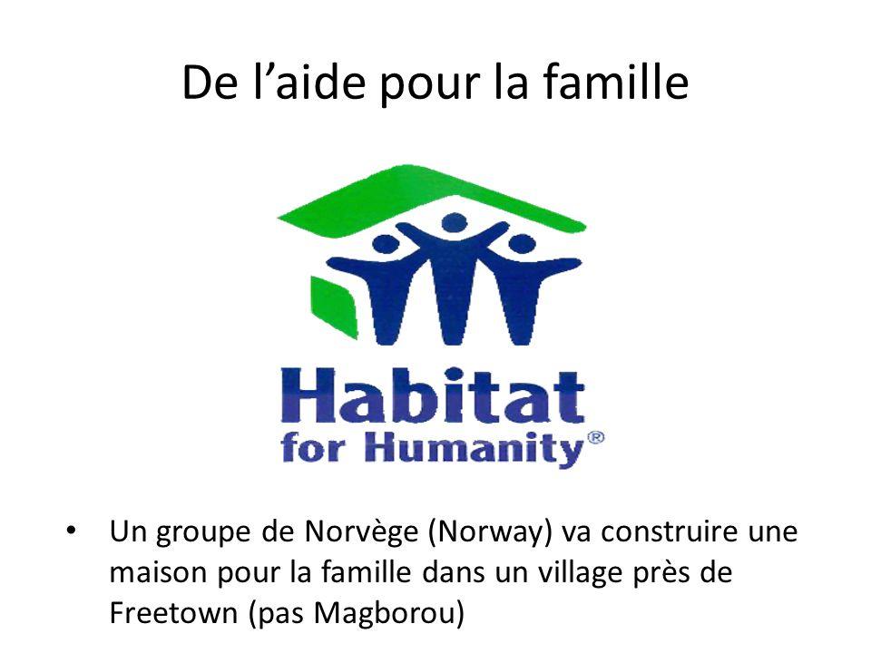 De laide pour la famille Un groupe de Norvège (Norway) va construire une maison pour la famille dans un village près de Freetown (pas Magborou)