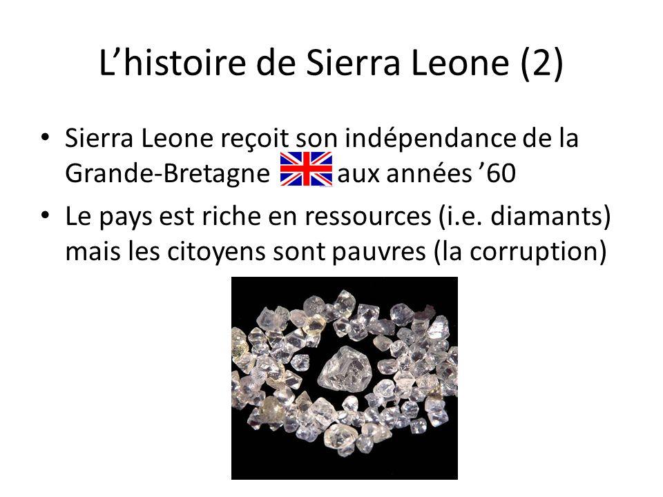 Lhistoire de Sierra Leone (2) Sierra Leone reçoit son indépendance de la Grande-Bretagne aux années 60 Le pays est riche en ressources (i.e.