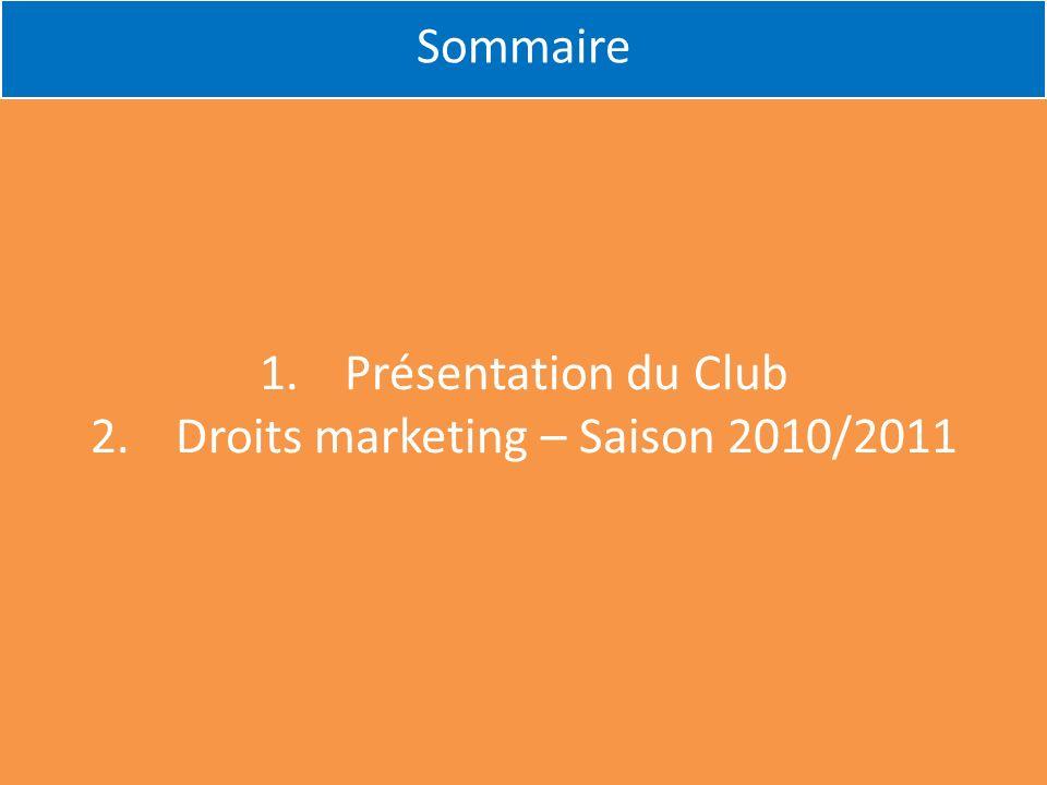 Sommaire 1.Présentation du Club 2.Droits marketing – Saison 2010/2011