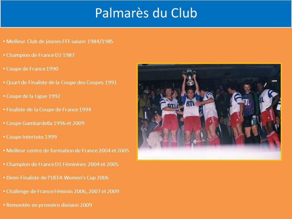 Meilleur Club de jeunes FFF saison 1984/1985 Champion de France D2 1987 Coupe de France 1990 Quart de Finaliste de la Coupe des Coupes 1991 Coupe de l