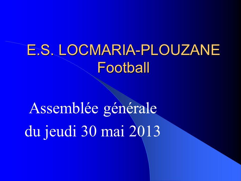 E.S. LOCMARIA-PLOUZANE Football Assemblée générale du jeudi 30 mai 2013