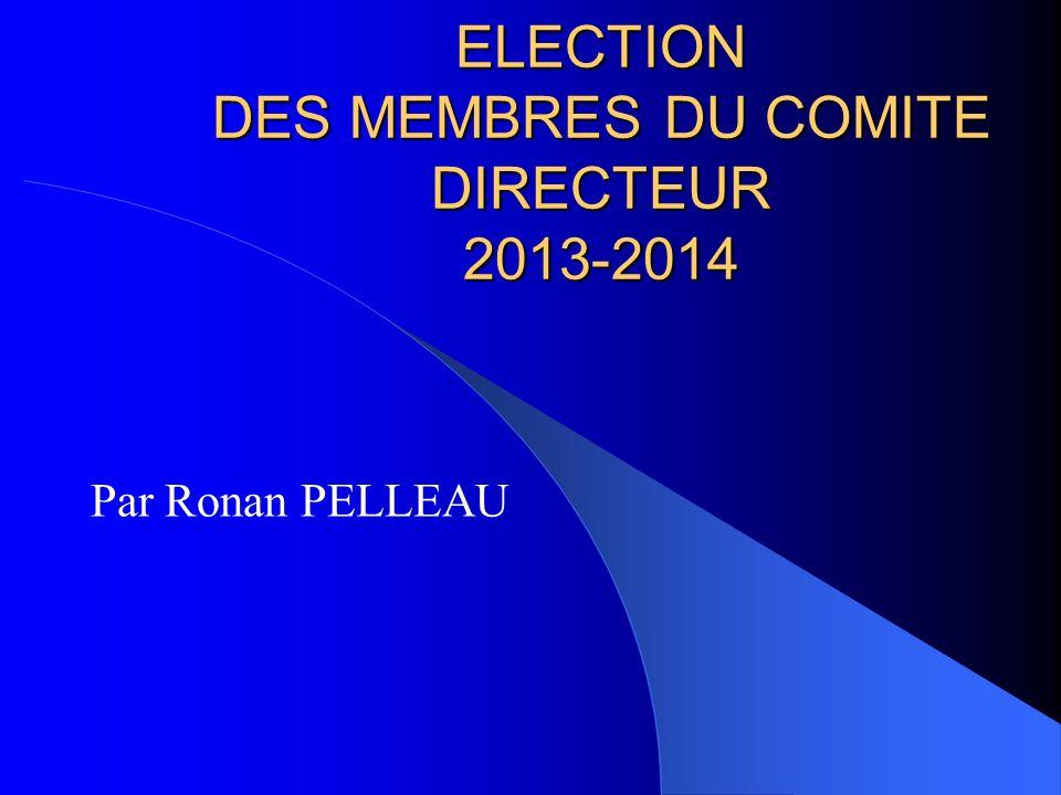 ELECTION DES MEMBRES DU COMITE DIRECTEUR 2013-2014 Par Ronan PELLEAU